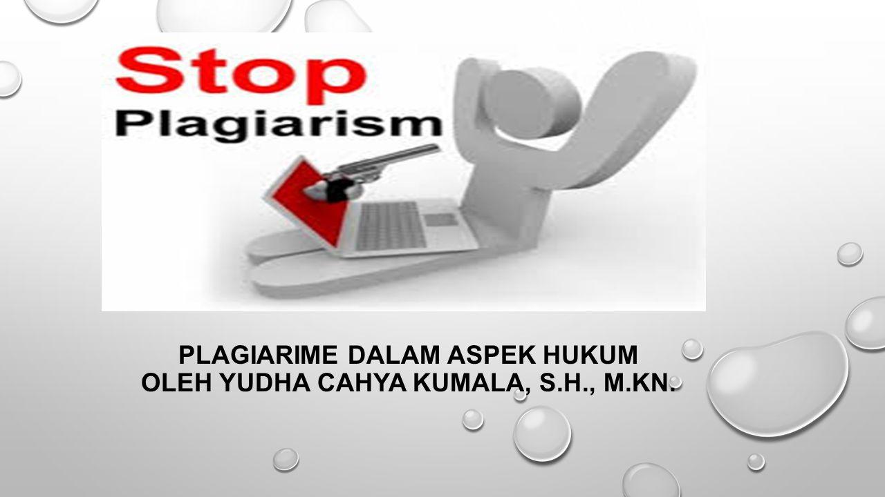 PLAGIARIME DALAM ASPEK HUKUM OLEH YUDHA CAHYA KUMALA, S.H., M.KN.