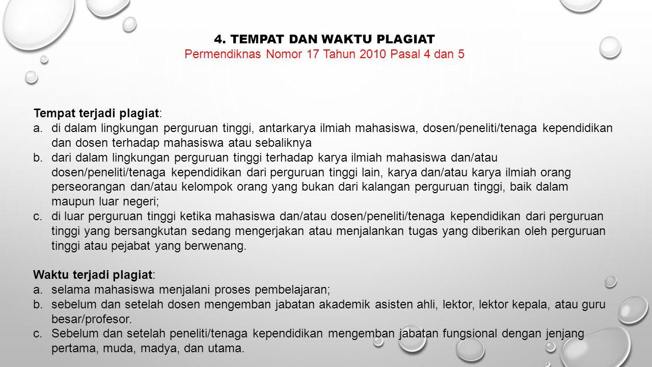 4. TEMPAT DAN WAKTU PLAGIAT Permendiknas Nomor 17 Tahun 2010 Pasal 4 dan 5 Tempat terjadi plagiat: a.di dalam lingkungan perguruan tinggi, antarkarya