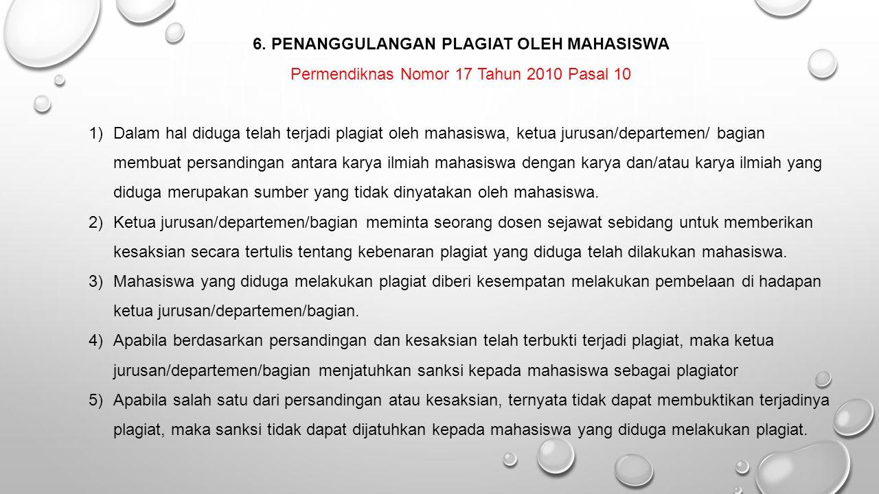 6. PENANGGULANGAN PLAGIAT OLEH MAHASISWA Permendiknas Nomor 17 Tahun 2010 Pasal 10 1)Dalam hal diduga telah terjadi plagiat oleh mahasiswa, ketua juru