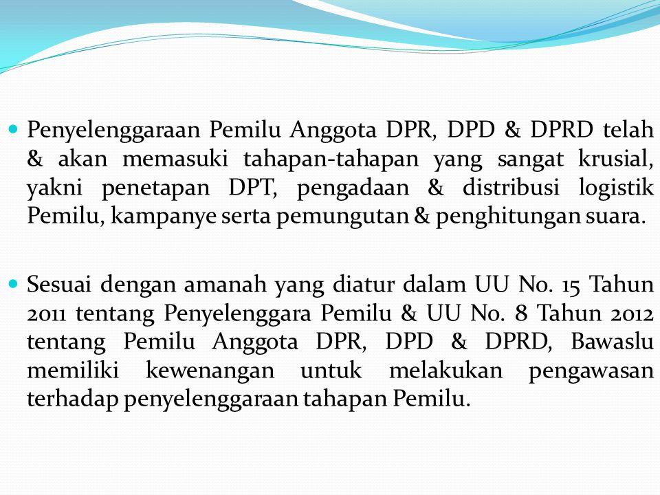 Penyelenggaraan Pemilu Anggota DPR, DPD & DPRD telah & akan memasuki tahapan-tahapan yang sangat krusial, yakni penetapan DPT, pengadaan & distribusi logistik Pemilu, kampanye serta pemungutan & penghitungan suara.