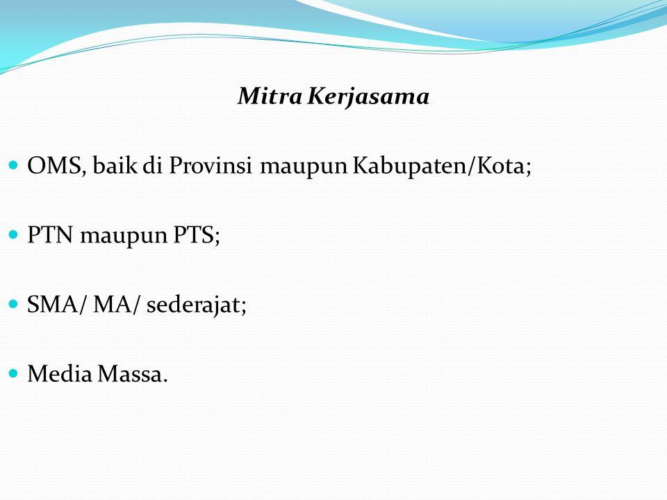 Mitra Kerjasama OMS, baik di Provinsi maupun Kabupaten/Kota; PTN maupun PTS; SMA/ MA/ sederajat; Media Massa.