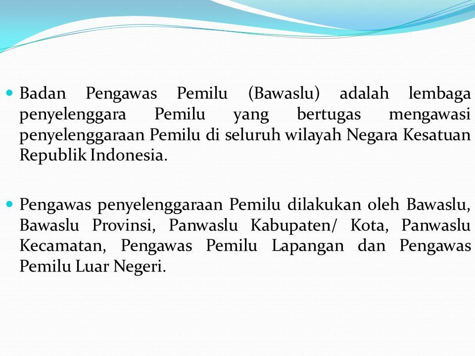 Badan Pengawas Pemilu (Bawaslu) adalah lembaga penyelenggara Pemilu yang bertugas mengawasi penyelenggaraan Pemilu di seluruh wilayah Negara Kesatuan Republik Indonesia.