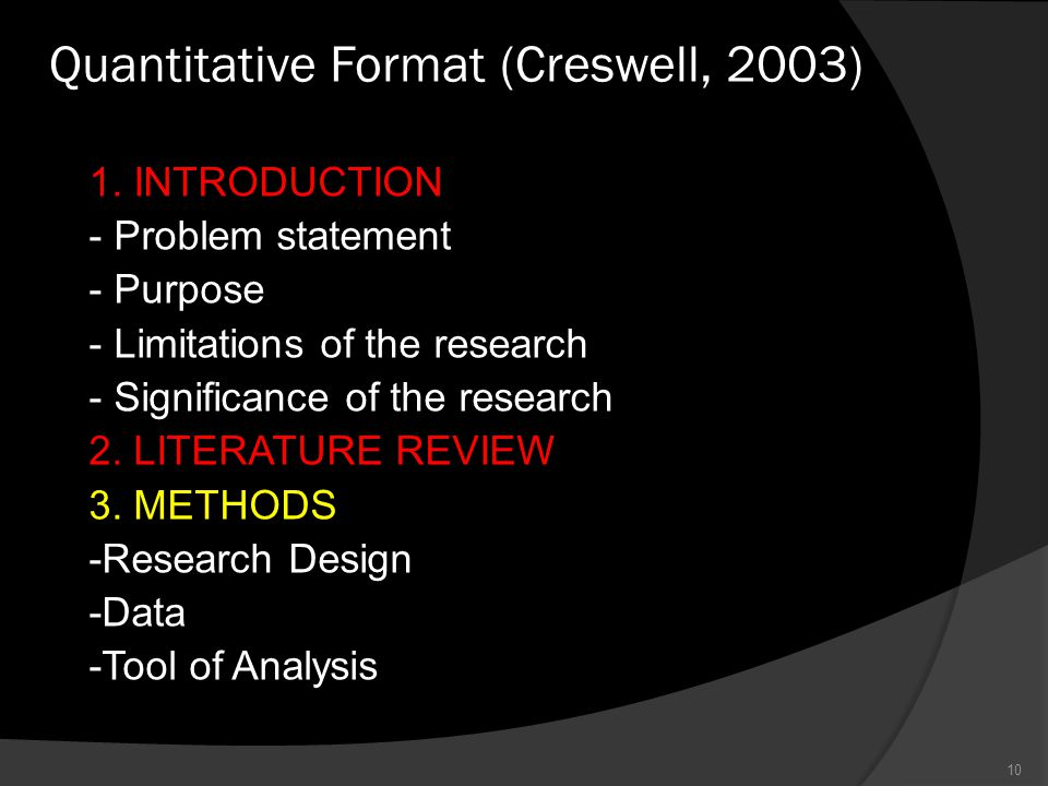 Quantitative Format (Creswell, 2003) 10 1. INTRODUCTION - Problem statement - Purpose - Limitations of the research - Significance of the research 2.