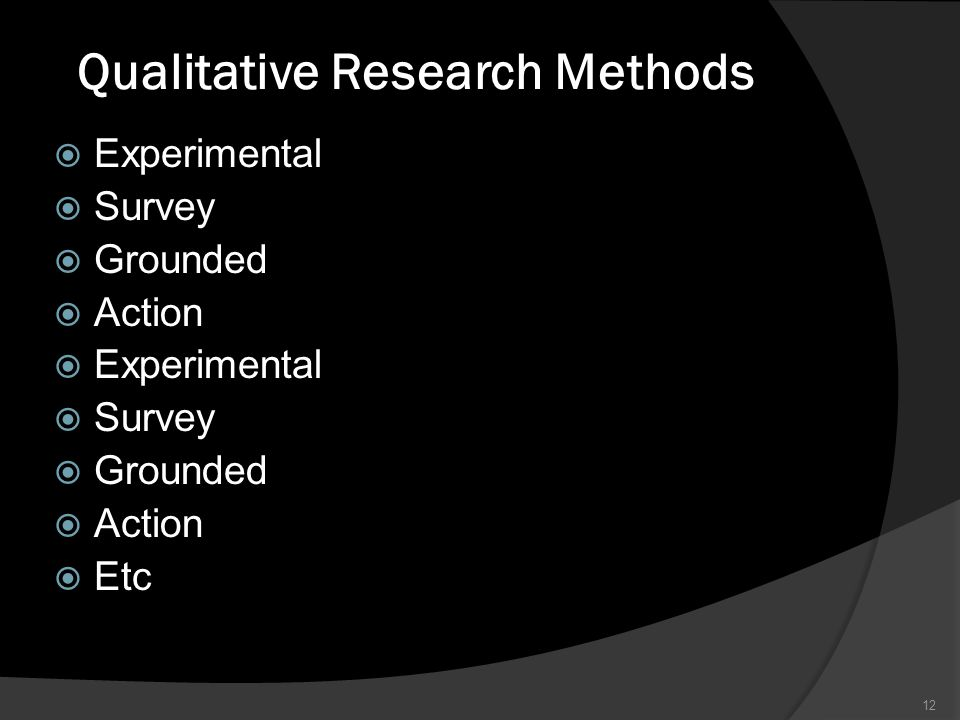 Qualitative Research Methods  Experimental  Survey  Grounded  Action  Experimental  Survey  Grounded  Action  Etc 12