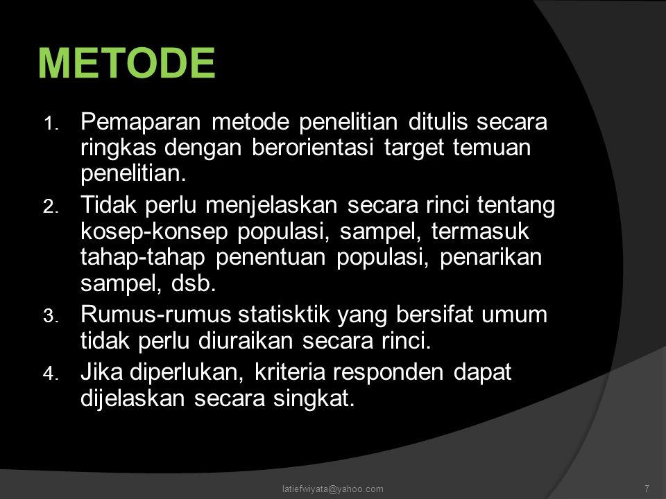 METODE 1. Pemaparan metode penelitian ditulis secara ringkas dengan berorientasi target temuan penelitian. 2. Tidak perlu menjelaskan secara rinci ten