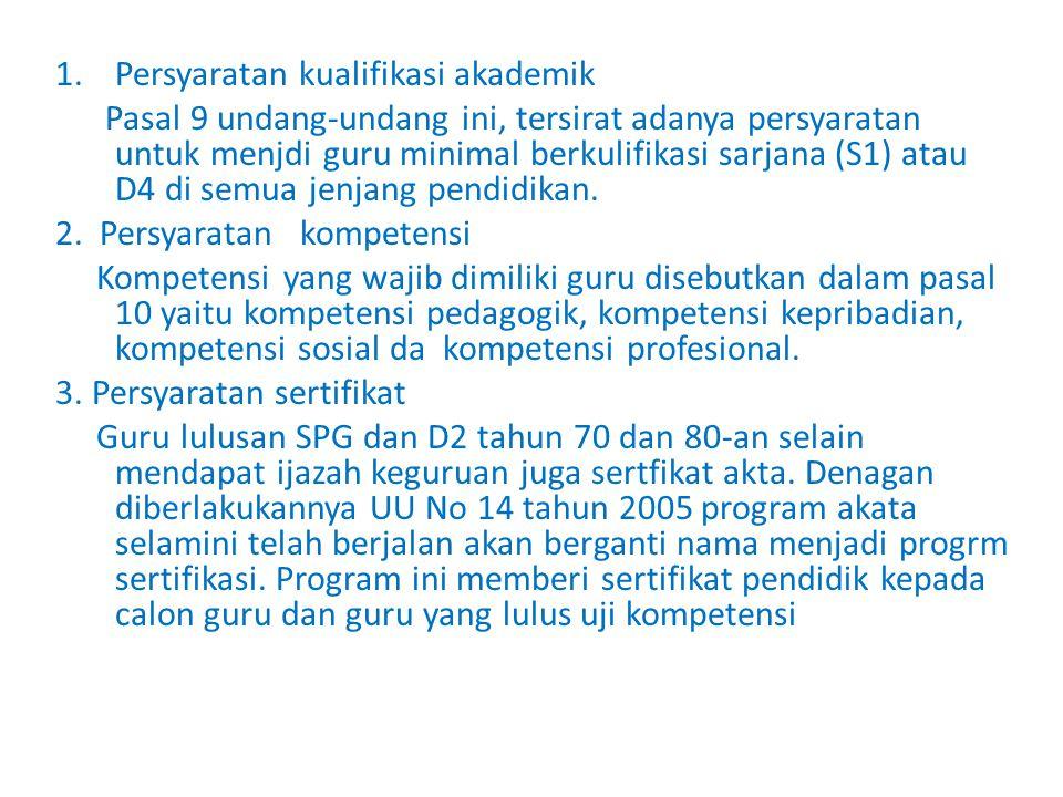 1.Persyaratan kualifikasi akademik Pasal 9 undang-undang ini, tersirat adanya persyaratan untuk menjdi guru minimal berkulifikasi sarjana (S1) atau D4 di semua jenjang pendidikan.