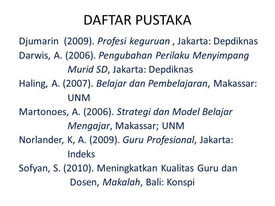 DAFTAR PUSTAKA Djumarin (2009).Profesi keguruan, Jakarta: Depdiknas Darwis, A.