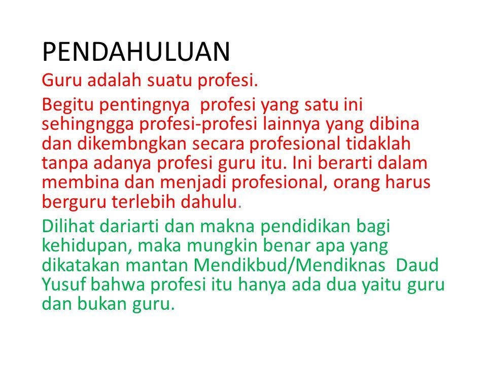 PENDAHULUAN Guru adalah suatu profesi.