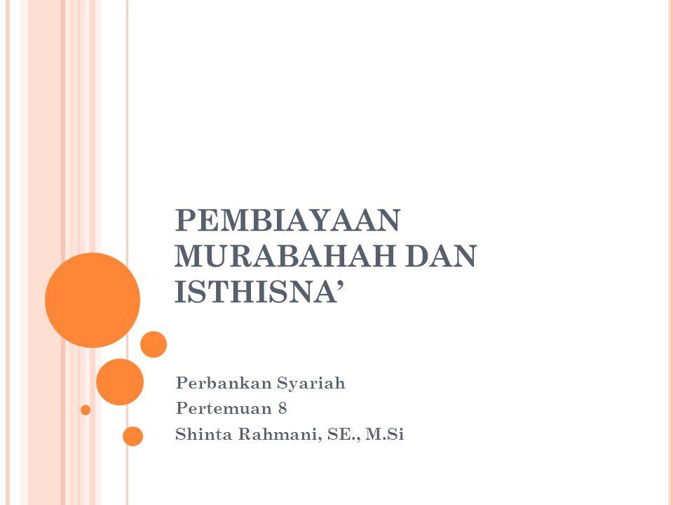 PEMBIAYAAN MURABAHAH DAN ISTHISNA' Perbankan Syariah Pertemuan 8 Shinta Rahmani, SE., M.Si