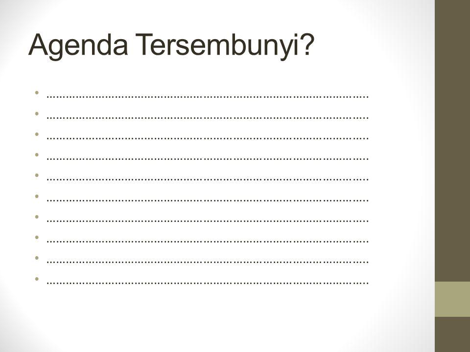 Agenda Tersembunyi? ……………………………………………………………………………………..