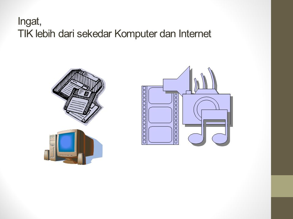 Ingat, TIK lebih dari sekedar Komputer dan Internet