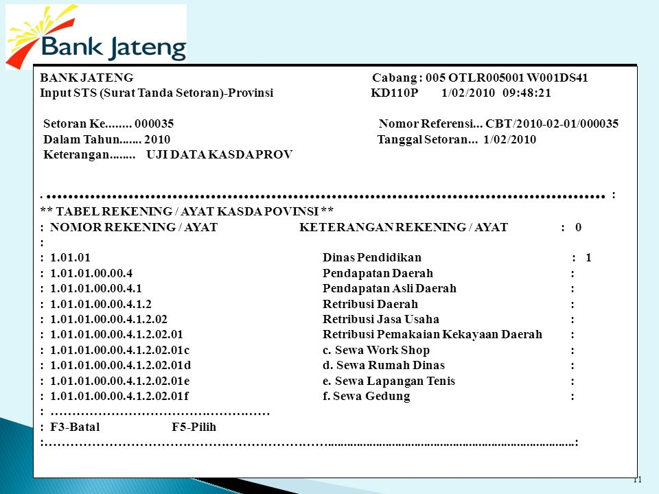 10 BANK JATENG Cabang : 005 OTLR005001 W001DS41 Input STS (Surat Tanda Setoran)-Provinsi KD110P 1/02/2010 10:05:25 Setoran Ke........