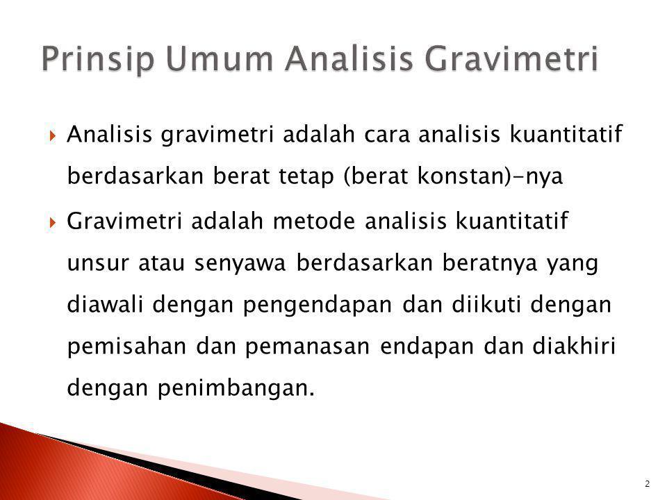  Analisis gravimetri adalah cara analisis kuantitatif berdasarkan berat tetap (berat konstan)-nya  Gravimetri adalah metode analisis kuantitatif uns
