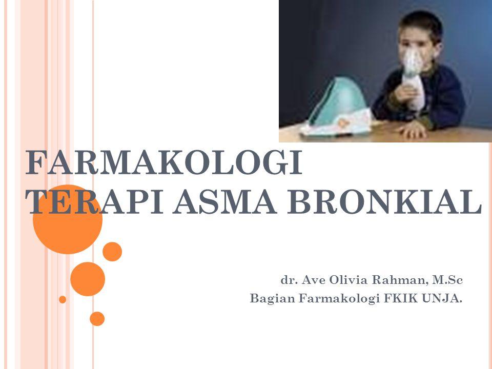 FARMAKOLOGI TERAPI ASMA BRONKIAL dr. Ave Olivia Rahman, M.Sc Bagian Farmakologi FKIK UNJA.