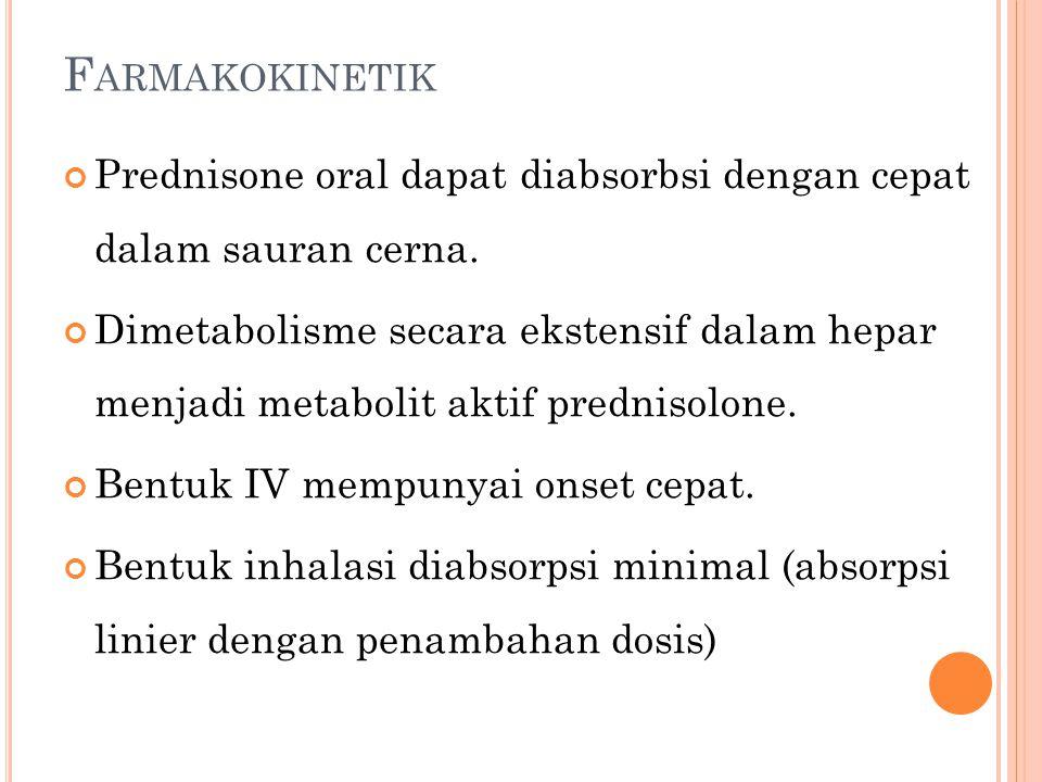 F ARMAKOKINETIK Prednisone oral dapat diabsorbsi dengan cepat dalam sauran cerna.