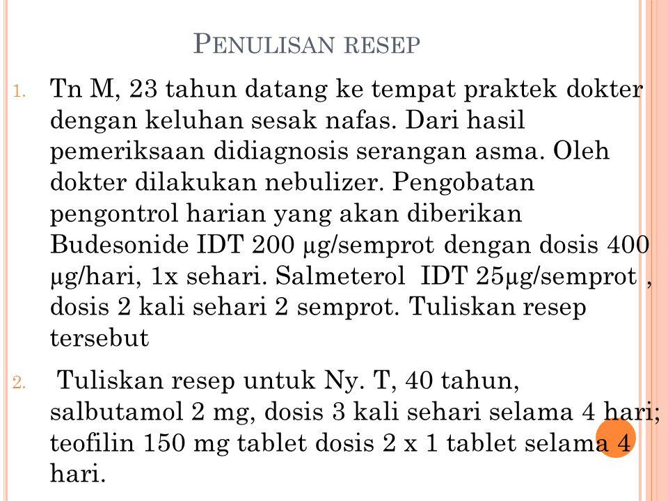 P ENULISAN RESEP 1.Tn M, 23 tahun datang ke tempat praktek dokter dengan keluhan sesak nafas.