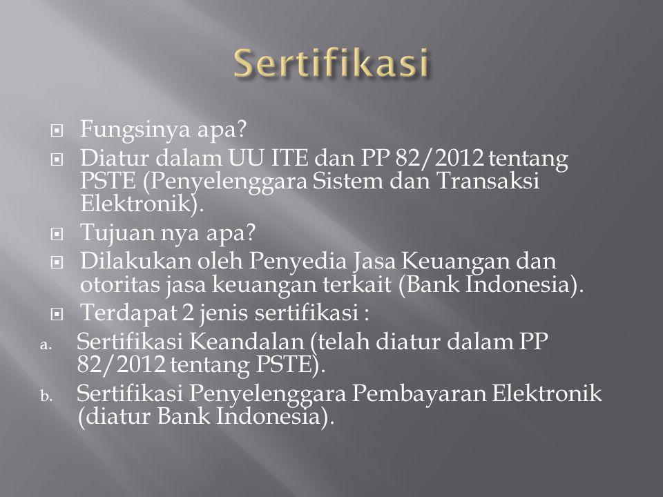  Fungsinya apa?  Diatur dalam UU ITE dan PP 82/2012 tentang PSTE (Penyelenggara Sistem dan Transaksi Elektronik).  Tujuan nya apa?  Dilakukan oleh