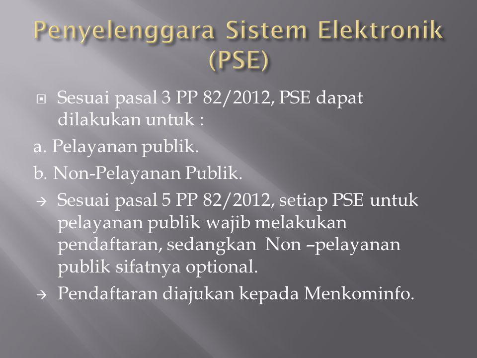 Sesuai pasal 3 PP 82/2012, PSE dapat dilakukan untuk : a. Pelayanan publik. b. Non-Pelayanan Publik.  Sesuai pasal 5 PP 82/2012, setiap PSE untuk p