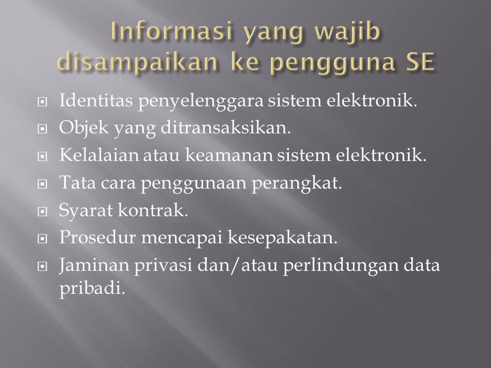  Identitas penyelenggara sistem elektronik.  Objek yang ditransaksikan.  Kelalaian atau keamanan sistem elektronik.  Tata cara penggunaan perangka