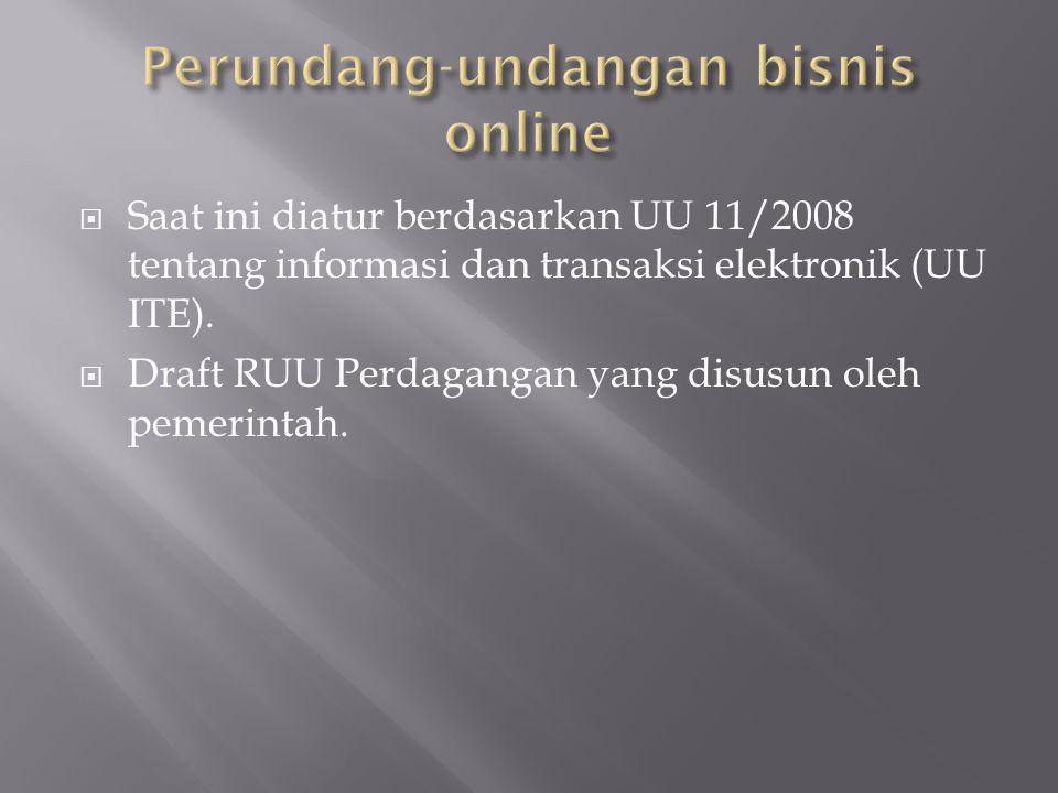  Saat ini diatur berdasarkan UU 11/2008 tentang informasi dan transaksi elektronik (UU ITE).  Draft RUU Perdagangan yang disusun oleh pemerintah.