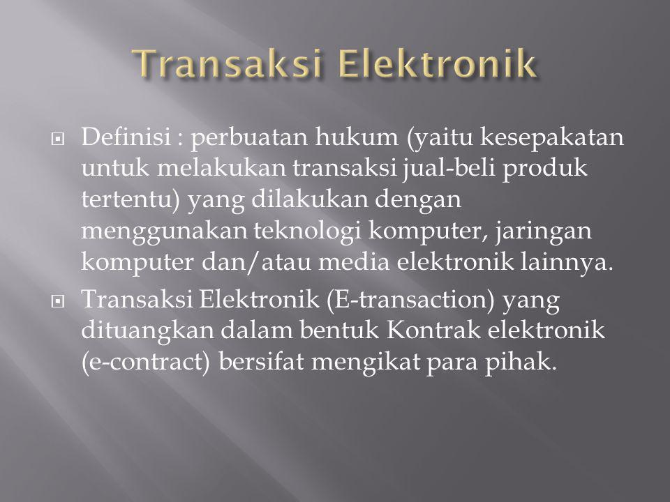  Definisi : perbuatan hukum (yaitu kesepakatan untuk melakukan transaksi jual-beli produk tertentu) yang dilakukan dengan menggunakan teknologi kompu