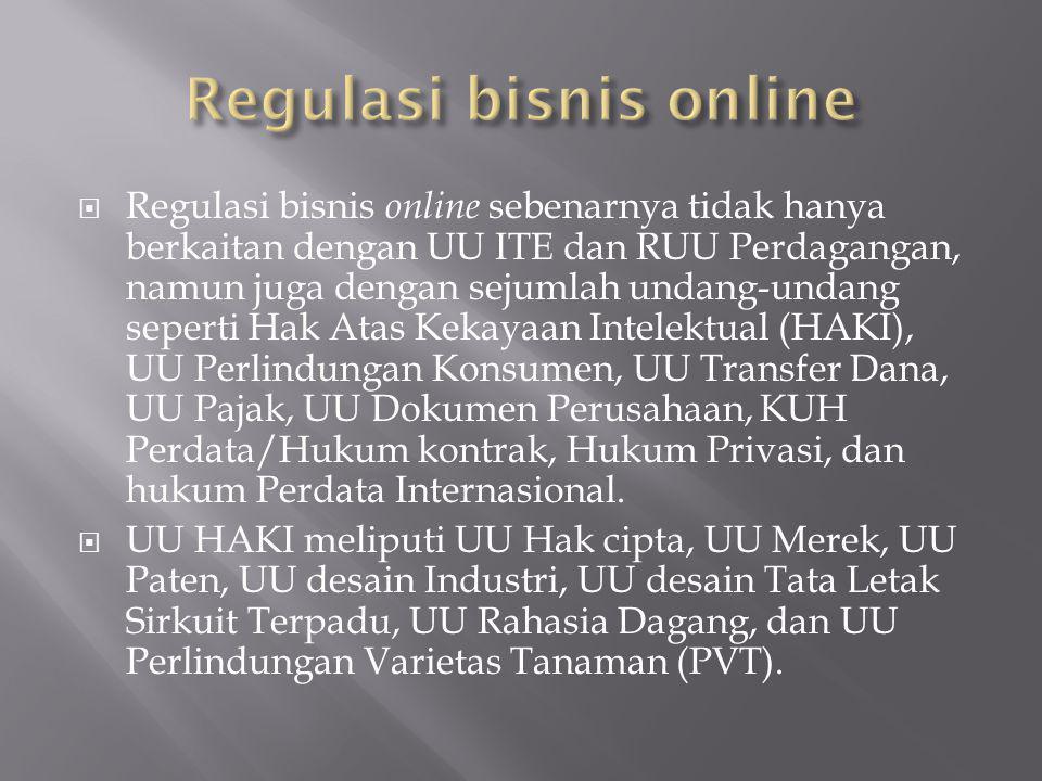  Regulasi bisnis online sebenarnya tidak hanya berkaitan dengan UU ITE dan RUU Perdagangan, namun juga dengan sejumlah undang-undang seperti Hak Atas