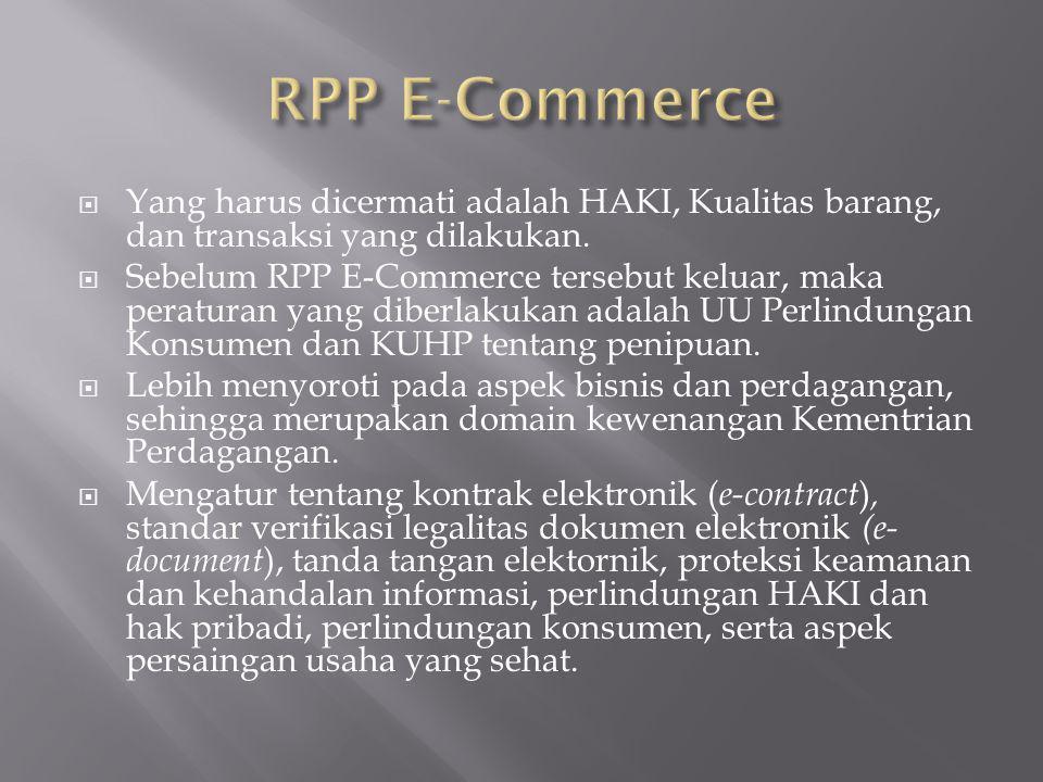  Yang harus dicermati adalah HAKI, Kualitas barang, dan transaksi yang dilakukan.  Sebelum RPP E-Commerce tersebut keluar, maka peraturan yang diber
