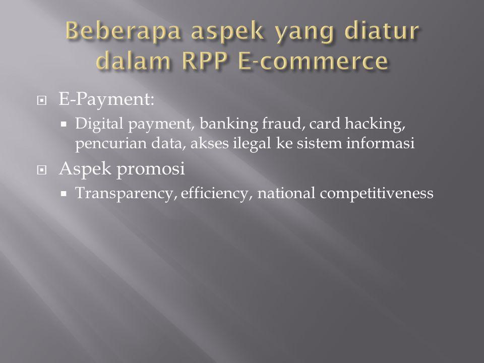  E-Payment:  Digital payment, banking fraud, card hacking, pencurian data, akses ilegal ke sistem informasi  Aspek promosi  Transparency, efficiency, national competitiveness