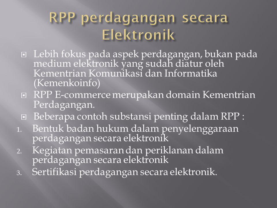  Lebih fokus pada aspek perdagangan, bukan pada medium elektronik yang sudah diatur oleh Kementrian Komunikasi dan Informatika (Kemenkoinfo)  RPP E-