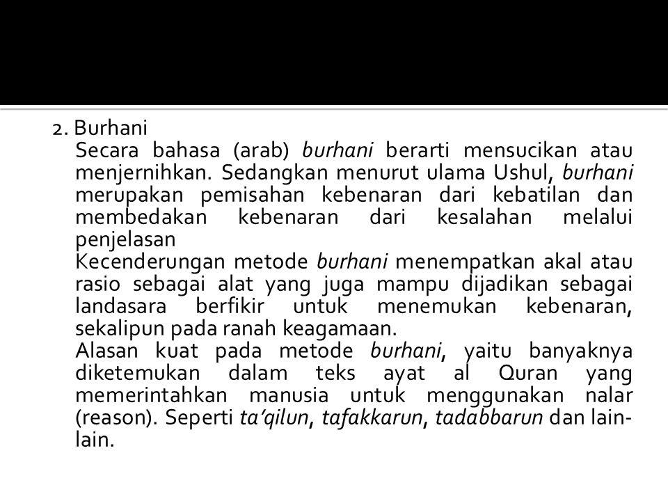 2. Burhani Secara bahasa (arab) burhani berarti mensucikan atau menjernihkan. Sedangkan menurut ulama Ushul, burhani merupakan pemisahan kebenaran dar