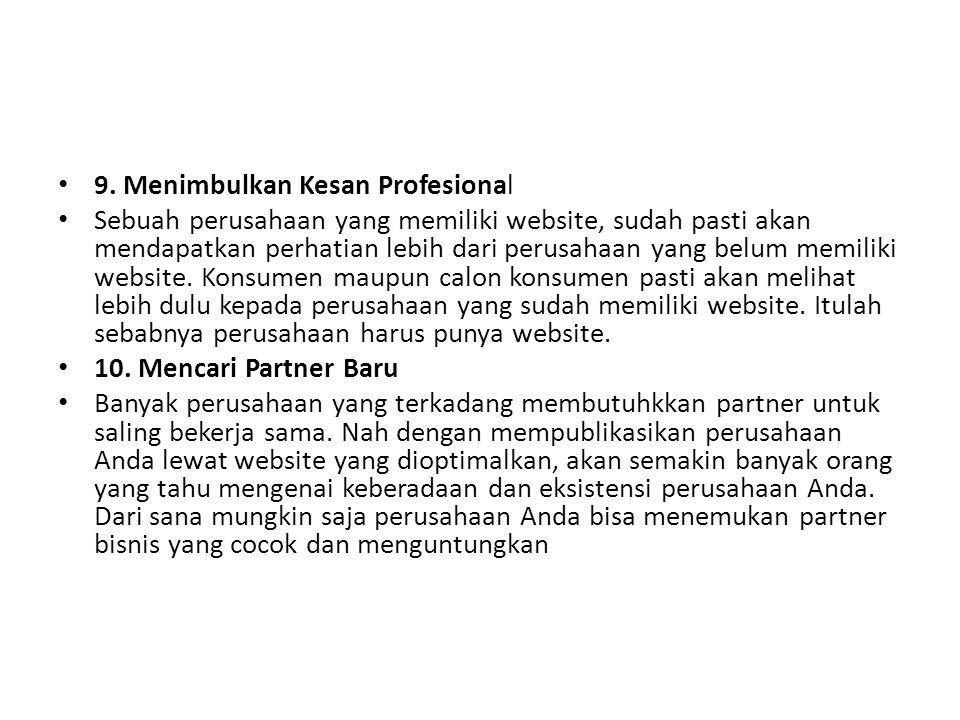 9. Menimbulkan Kesan Profesional Sebuah perusahaan yang memiliki website, sudah pasti akan mendapatkan perhatian lebih dari perusahaan yang belum memi