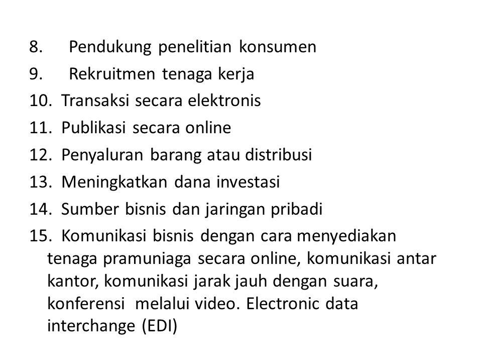 8. Pendukung penelitian konsumen 9. Rekruitmen tenaga kerja 10. Transaksi secara elektronis 11. Publikasi secara online 12. Penyaluran barang atau dis