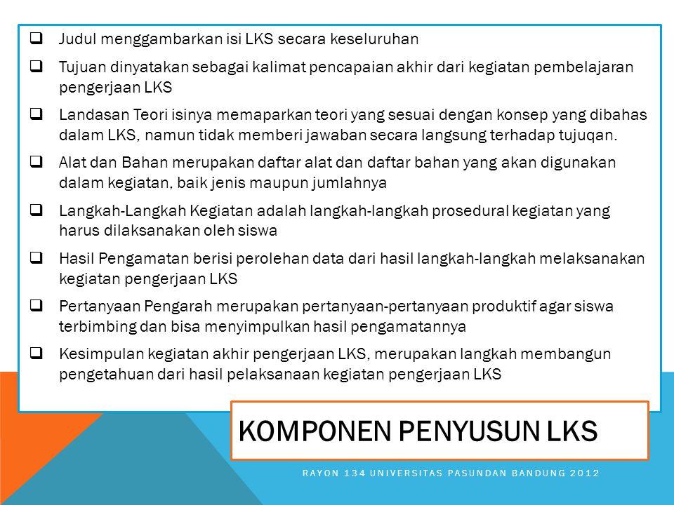  Judul menggambarkan isi LKS secara keseluruhan  Tujuan dinyatakan sebagai kalimat pencapaian akhir dari kegiatan pembelajaran pengerjaan LKS  Landasan Teori isinya memaparkan teori yang sesuai dengan konsep yang dibahas dalam LKS, namun tidak memberi jawaban secara langsung terhadap tujuqan.