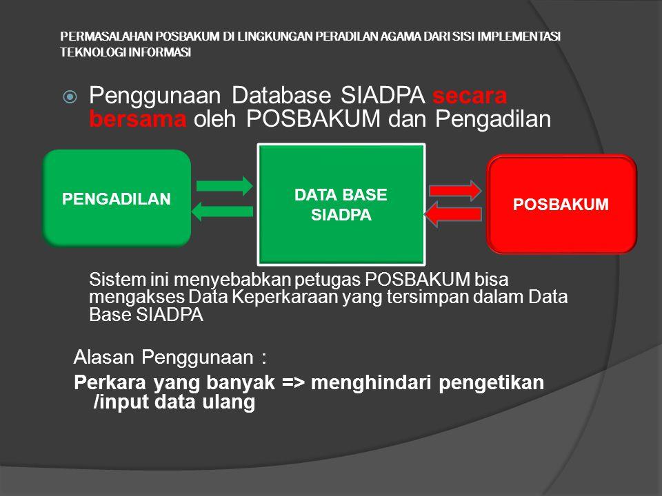 PERMASALAHAN POSBAKUM DI LINGKUNGAN PERADILAN AGAMA DARI SISI IMPLEMENTASI TEKNOLOGI INFORMASI  Penggunaan Database SIADPA secara bersama oleh POSBAK