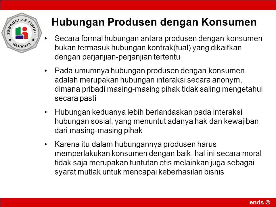 ends ® Hubungan Produsen dengan Konsumen Secara formal hubungan antara produsen dengan konsumen bukan termasuk hubungan kontrak(tual) yang dikaitkan d