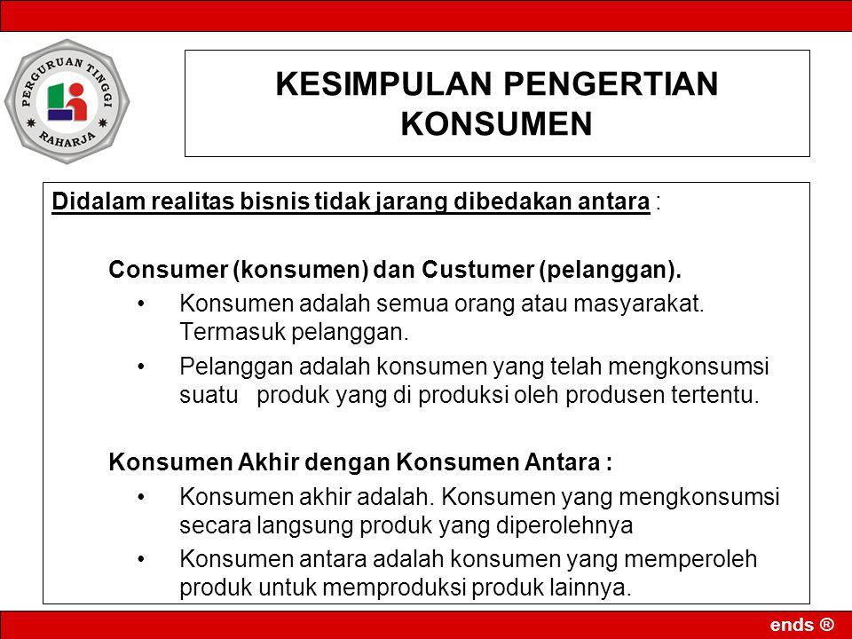 ends ® KESIMPULAN PENGERTIAN KONSUMEN Didalam realitas bisnis tidak jarang dibedakan antara : Consumer (konsumen) dan Custumer (pelanggan). Konsumen a