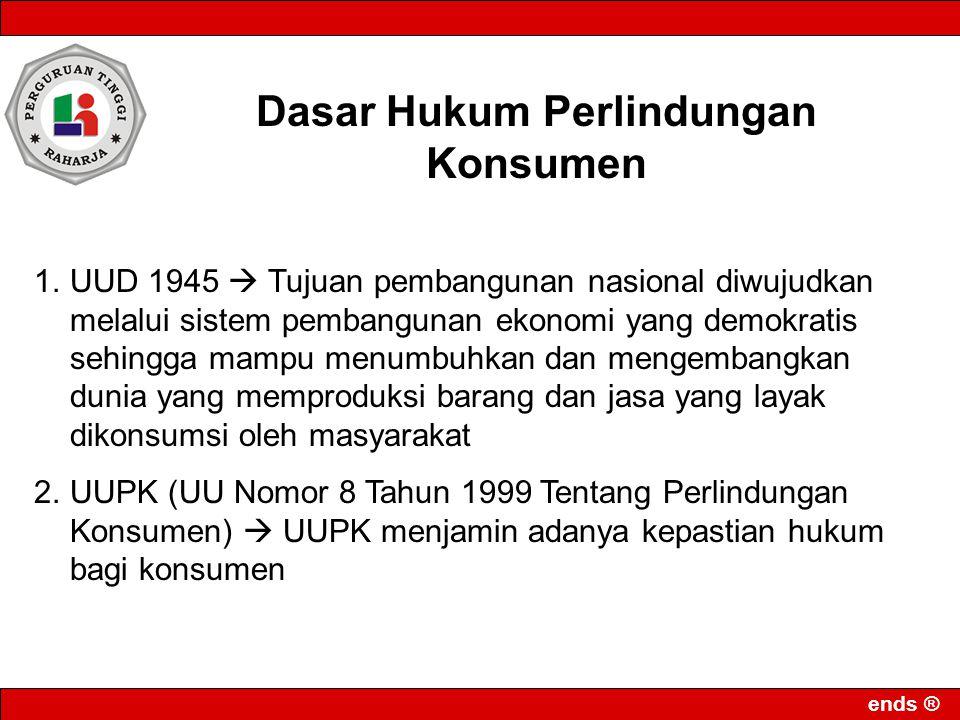 ends ® Dasar Hukum Perlindungan Konsumen 1.UUD 1945  Tujuan pembangunan nasional diwujudkan melalui sistem pembangunan ekonomi yang demokratis sehing