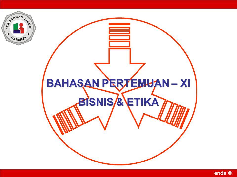 ends ® BAHASAN PERTEMUAN – XI BISNIS & ETIKA