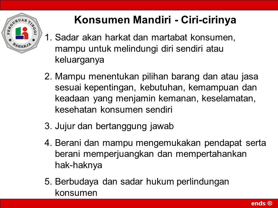 ends ® Konsumen Mandiri - Ciri-cirinya 1.Sadar akan harkat dan martabat konsumen, mampu untuk melindungi diri sendiri atau keluarganya 2.Mampu menentu