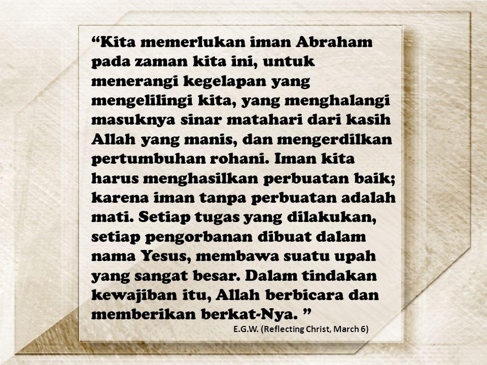 """""""Kita memerlukan iman Abraham pada zaman kita ini, untuk menerangi kegelapan yang mengelilingi kita, yang menghalangi masuknya sinar matahari dari kas"""