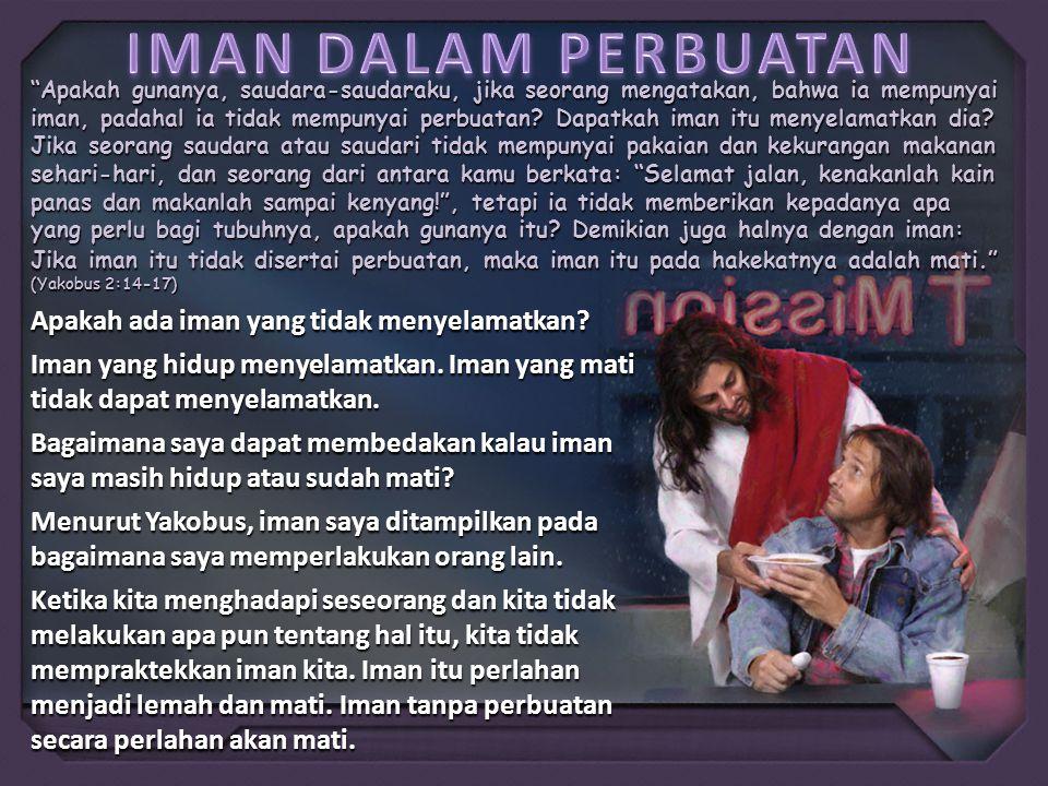 """""""Apakah gunanya, saudara-saudaraku, jika seorang mengatakan, bahwa ia mempunyai iman, padahal ia tidak mempunyai perbuatan? Dapatkah iman itu menyelam"""