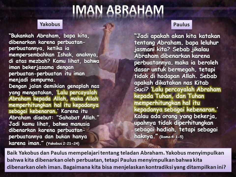 Baik Yakobus dan Paulus mempelajari tentang teladan Abraham. Yakobus menyimpulkan bahwa kita dibenarkan oleh perbuatan, tetapi Paulus menyimpulkan bah