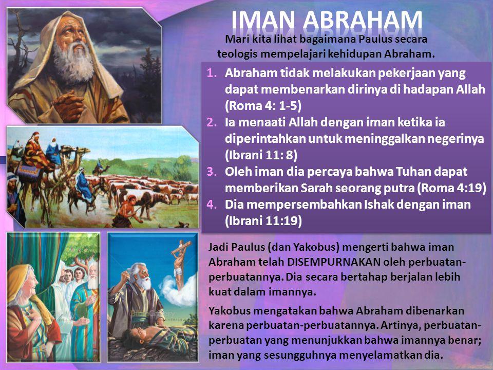 Mari kita lihat bagaimana Paulus secara teologis mempelajari kehidupan Abraham. 1.Abraham tidak melakukan pekerjaan yang dapat membenarkan dirinya di