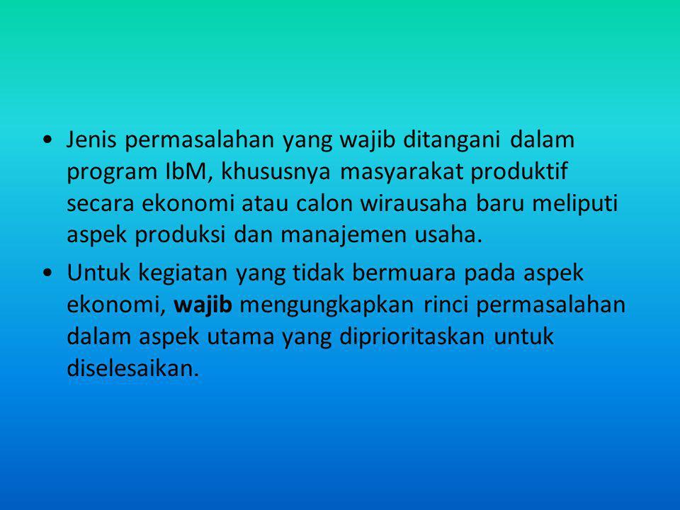 Jenis permasalahan yang wajib ditangani dalam program IbM, khususnya masyarakat produktif secara ekonomi atau calon wirausaha baru meliputi aspek prod