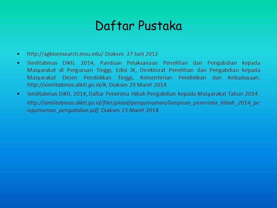 Daftar Pustaka http://agbioresearch.msu.edu/.Diakses 27 Juni 2012 Simlitabmas Dikti, 2014, Panduan Pelaksanaan Penelitian dan Pengabdian kepada Masyar