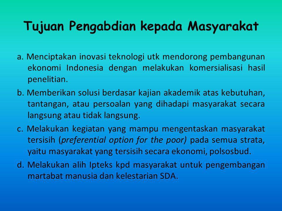 Tujuan Pengabdian kepada Masyarakat a. Menciptakan inovasi teknologi utk mendorong pembangunan ekonomi Indonesia dengan melakukan komersialisasi hasil
