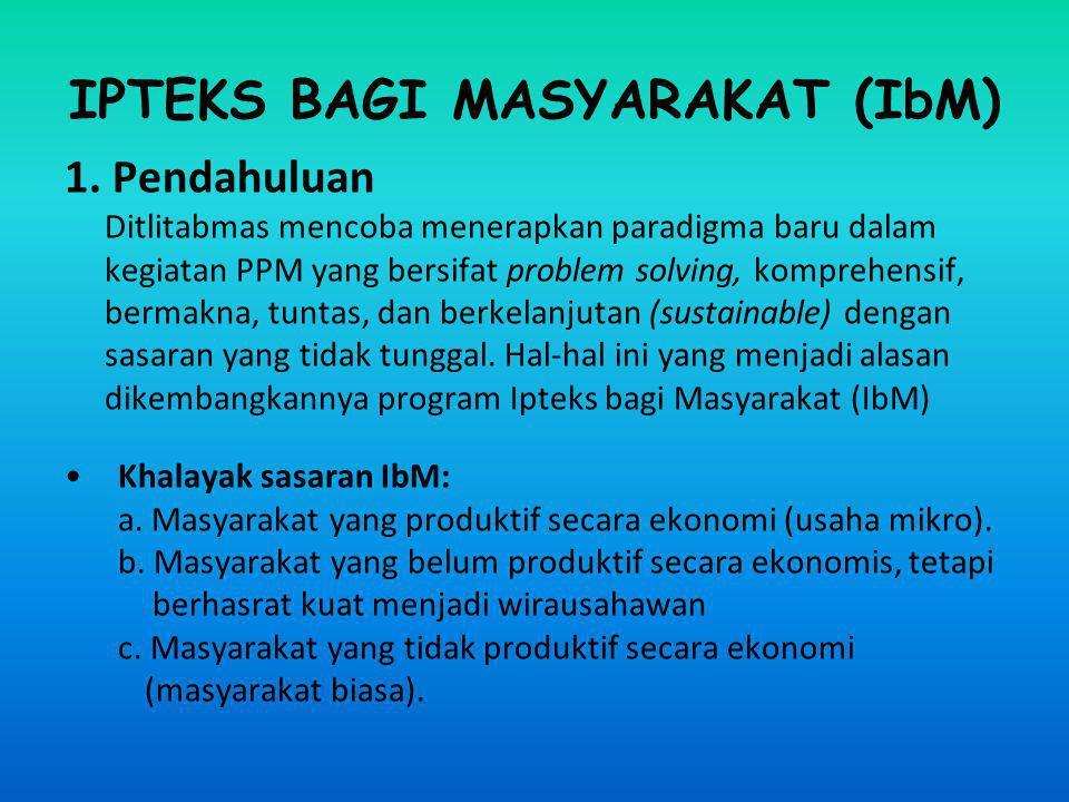 IPTEKS BAGI MASYARAKAT (IbM) 1. Pendahuluan Ditlitabmas mencoba menerapkan paradigma baru dalam kegiatan PPM yang bersifat problem solving, komprehens