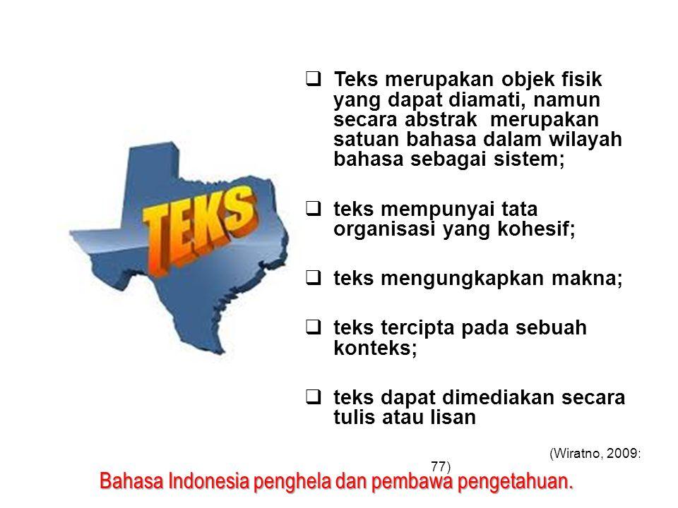 Bahasa Indonesia penghela dan pembawa pengetahuan.  Teks merupakan objek fisik yang dapat diamati, namun secara abstrak merupakan satuan bahasa dalam
