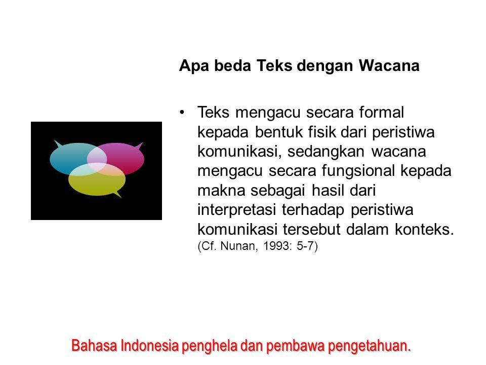 Bahasa Indonesia penghela dan pembawa pengetahuan. Apa beda Teks dengan Wacana Teks mengacu secara formal kepada bentuk fisik dari peristiwa komunikas