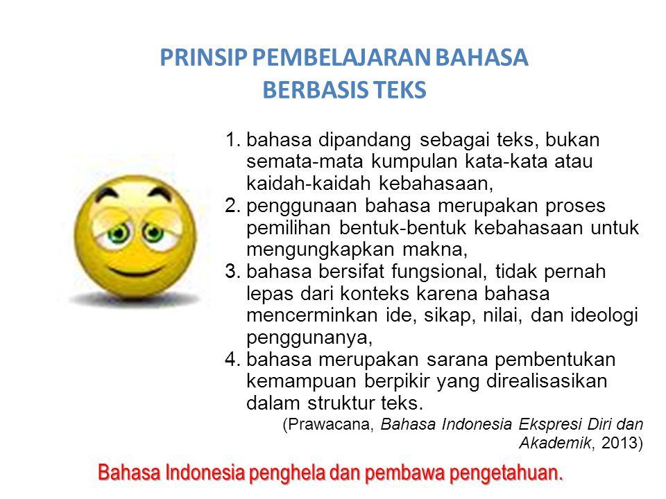 Bahasa Indonesia penghela dan pembawa pengetahuan. PRINSIP PEMBELAJARAN BAHASA BERBASIS TEKS 1.bahasa dipandang sebagai teks, bukan semata-mata kumpul
